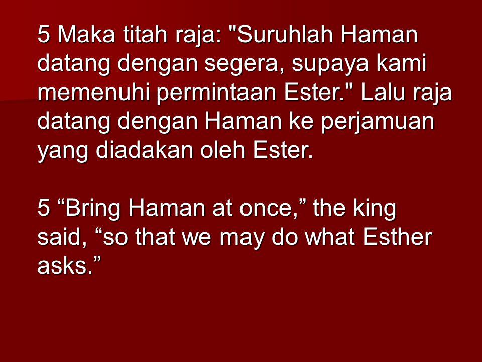 5 Maka titah raja: