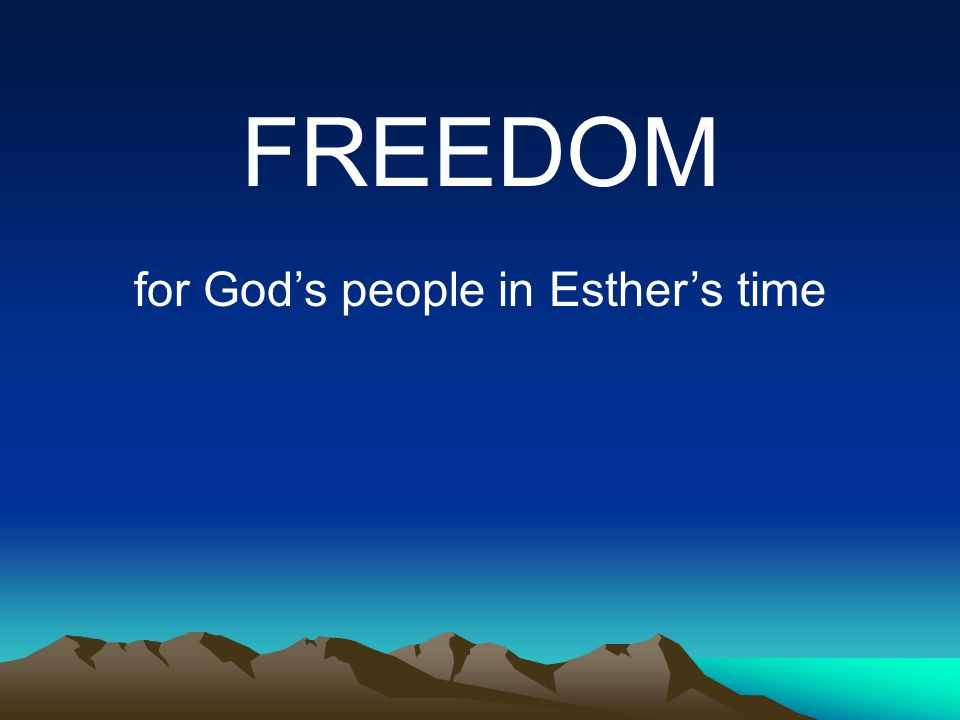 FREEDOM for God's people in Esther's time