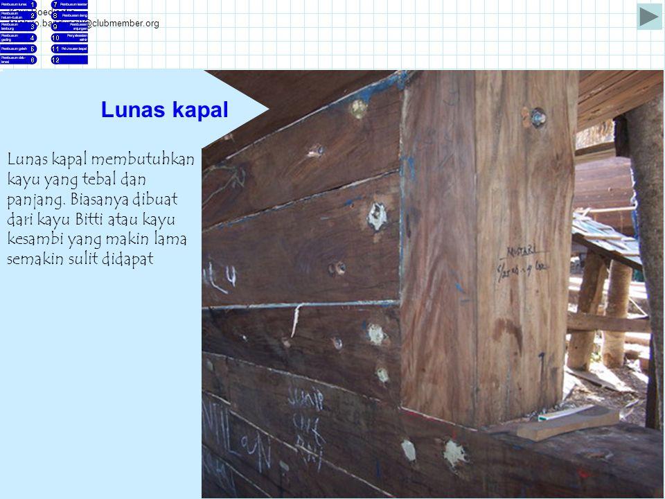 Kawi Boedisetio telebiro.bandung0@clubmember.org Lunas kapal membutuhkan kayu yang tebal dan panjang. Biasanya dibuat dari kayu Bitti atau kayu kesamb