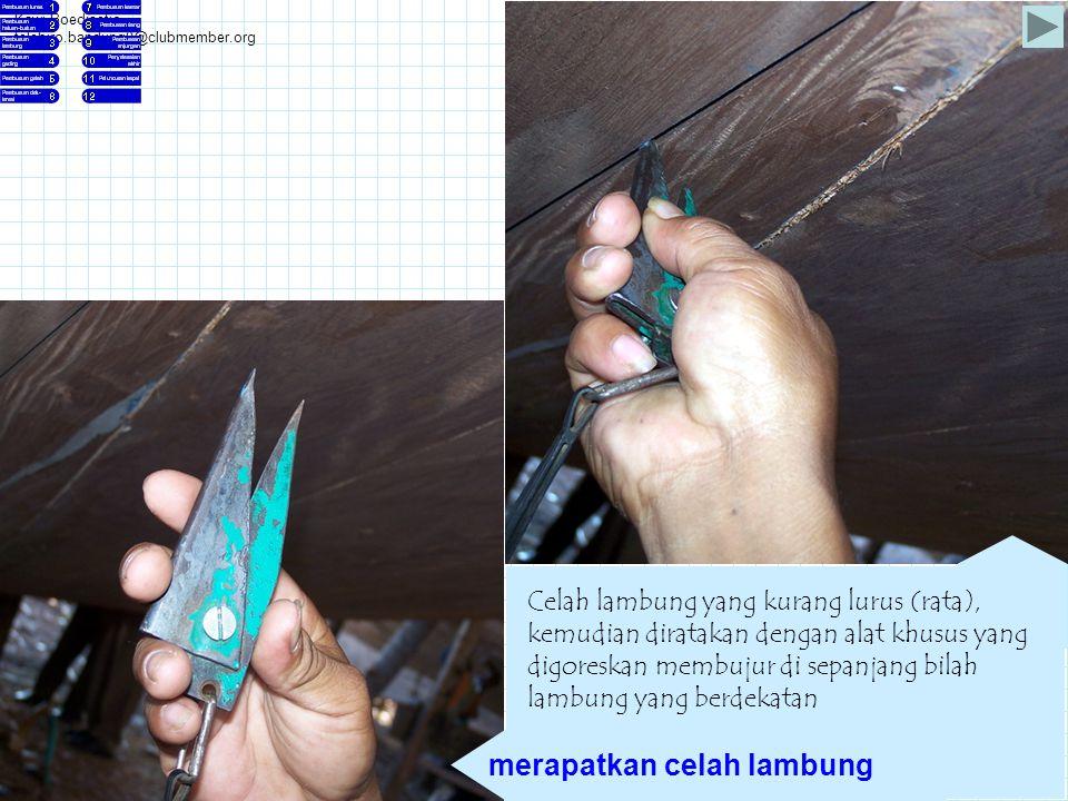 Kawi Boedisetio telebiro.bandung0@clubmember.org Celah lambung yang kurang lurus (rata), kemudian diratakan dengan alat khusus yang digoreskan membuju