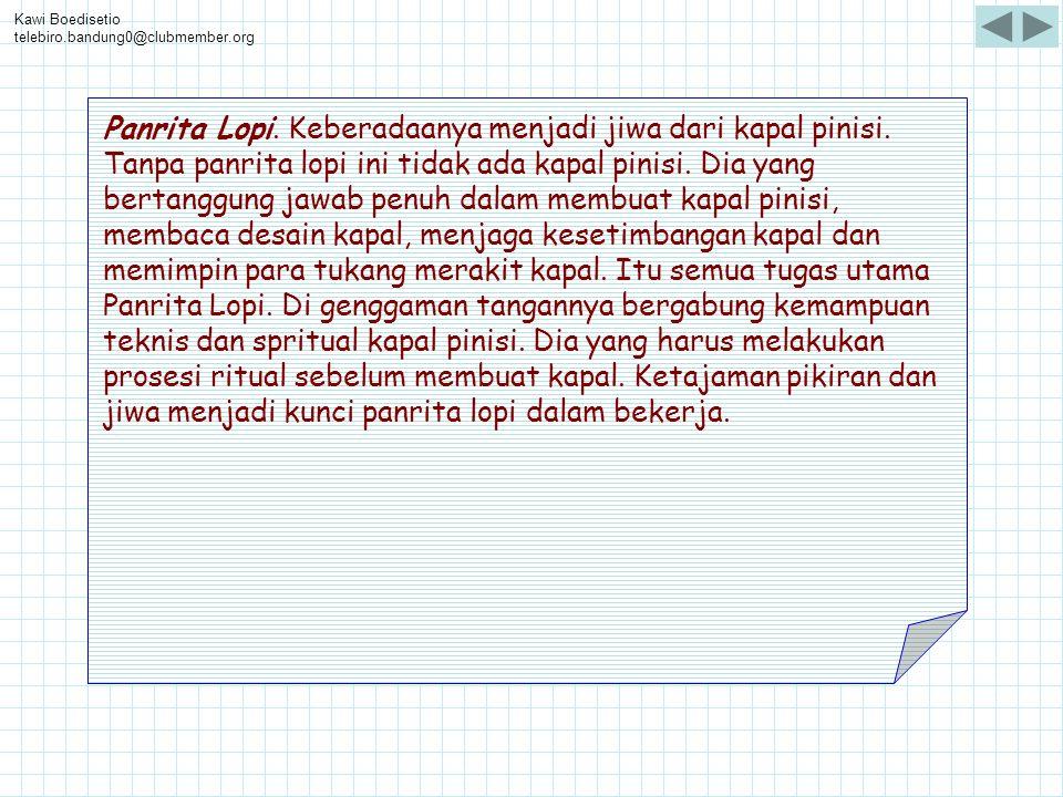 Kawi Boedisetio telebiro.bandung0@clubmember.org Panrita Lopi. Keberadaanya menjadi jiwa dari kapal pinisi. Tanpa panrita lopi ini tidak ada kapal pin