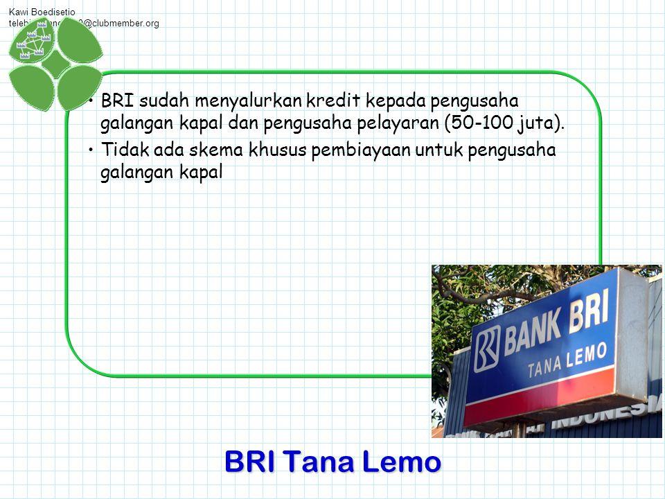Kawi Boedisetio telebiro.bandung0@clubmember.org •BRI sudah menyalurkan kredit kepada pengusaha galangan kapal dan pengusaha pelayaran (50-100 juta).