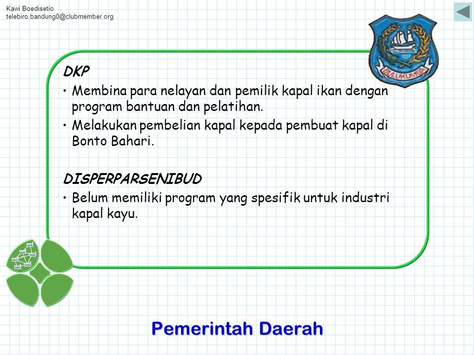 Kawi Boedisetio telebiro.bandung0@clubmember.org DKP •Membina para nelayan dan pemilik kapal ikan dengan program bantuan dan pelatihan. •Melakukan pem