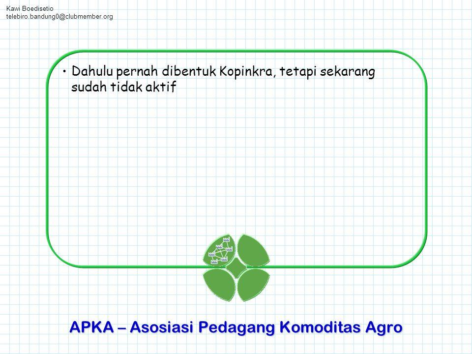 Kawi Boedisetio telebiro.bandung0@clubmember.org •Dahulu pernah dibentuk Kopinkra, tetapi sekarang sudah tidak aktif APKA – Asosiasi Pedagang Komodita