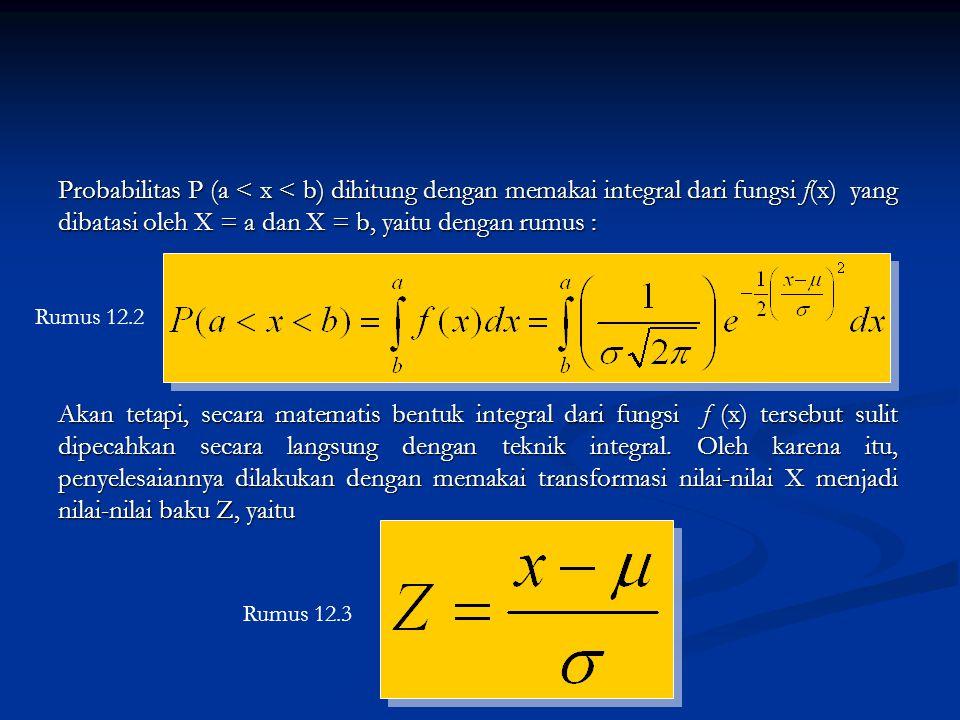 Dengan transformasi tersebut kita memperoleh normal Z yang mempunyai nilai rata-rata  = 0 dan simpangan baku  = 1 atau ditulis N(0,1).