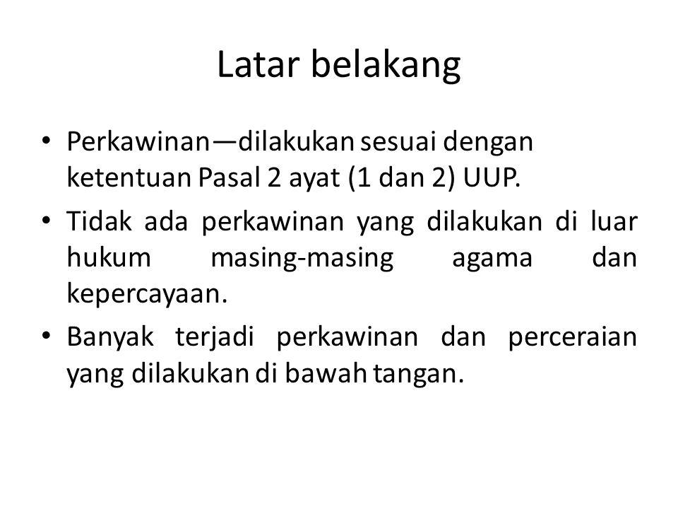 permasalahan • Bagaimana akibat hukum perceraian yg dilakukan di bawah tangan, dalam pandangan hakim PA Palembang.