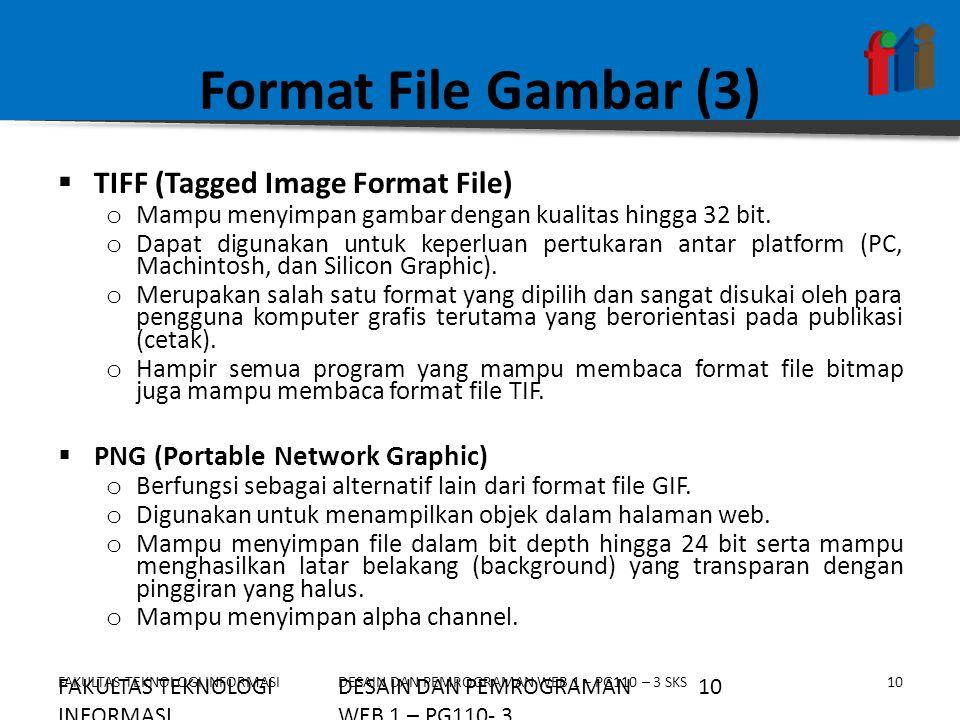 FAKULTAS TEKNOLOGI INFORMASI10DESAIN DAN PEMROGRAMAN WEB 1 – PG110 – 3 SKS Format File Gambar (3)  TIFF (Tagged Image Format File) o Mampu menyimpan