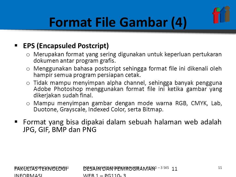 FAKULTAS TEKNOLOGI INFORMASI11DESAIN DAN PEMROGRAMAN WEB 1 – PG110 – 3 SKS Format File Gambar (4)  EPS (Encapsuled Postcript) o Merupakan format yang