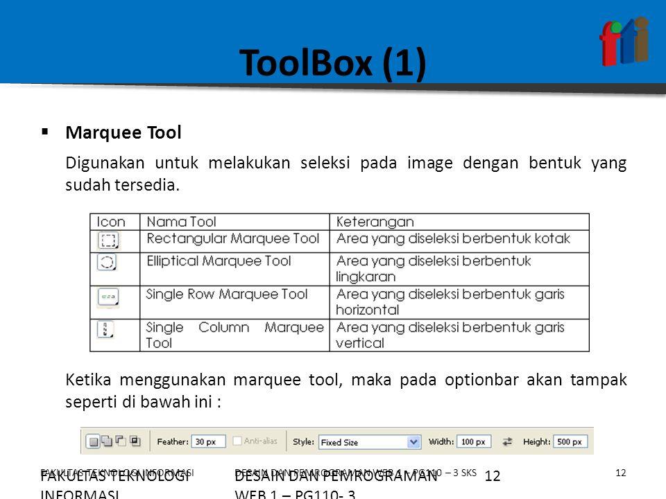 FAKULTAS TEKNOLOGI INFORMASI12DESAIN DAN PEMROGRAMAN WEB 1 – PG110 – 3 SKS ToolBox (1)  Marquee Tool Digunakan untuk melakukan seleksi pada image den