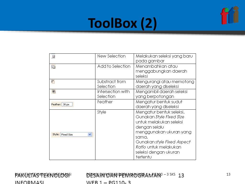 FAKULTAS TEKNOLOGI INFORMASI14DESAIN DAN PEMROGRAMAN WEB 1 – PG110 – 3 SKS ToolBox (3)  Move Tool Digunakan untuk memindahkan sebagian gambar pada layer yang sedang aktif ke tempat lain.