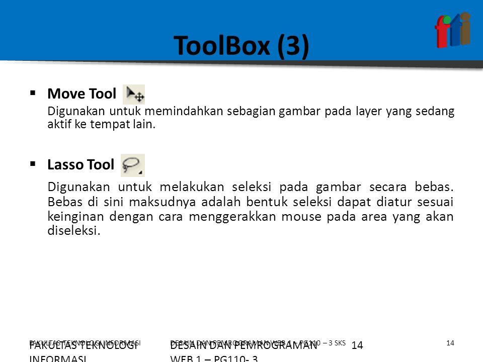 FAKULTAS TEKNOLOGI INFORMASI14DESAIN DAN PEMROGRAMAN WEB 1 – PG110 – 3 SKS ToolBox (3)  Move Tool Digunakan untuk memindahkan sebagian gambar pada la