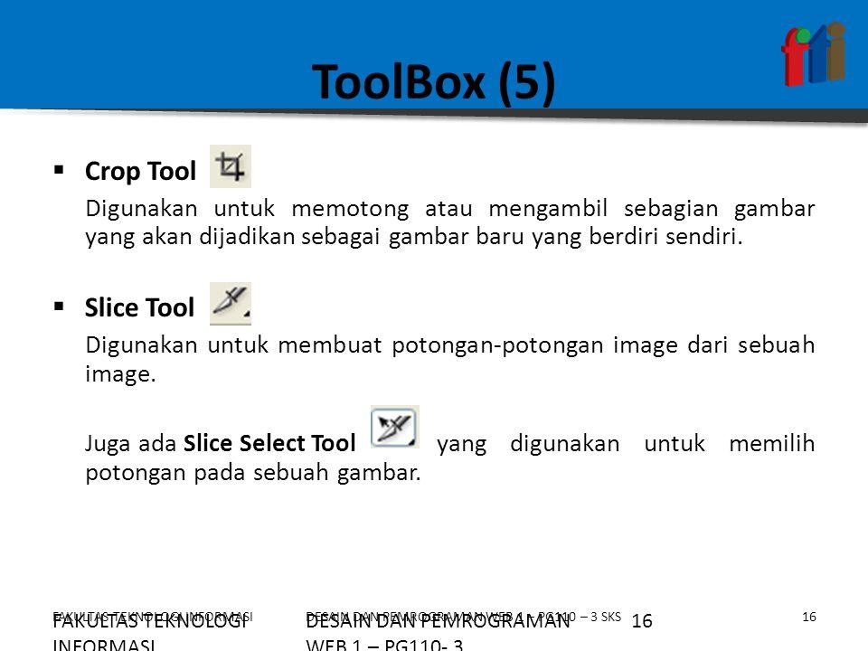 FAKULTAS TEKNOLOGI INFORMASI16DESAIN DAN PEMROGRAMAN WEB 1 – PG110 – 3 SKS ToolBox (5)  Crop Tool Digunakan untuk memotong atau mengambil sebagian ga