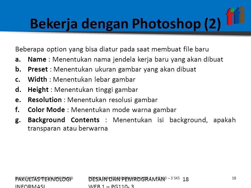 FAKULTAS TEKNOLOGI INFORMASI18DESAIN DAN PEMROGRAMAN WEB 1 – PG110 – 3 SKS Bekerja dengan Photoshop (2) Beberapa option yang bisa diatur pada saat mem