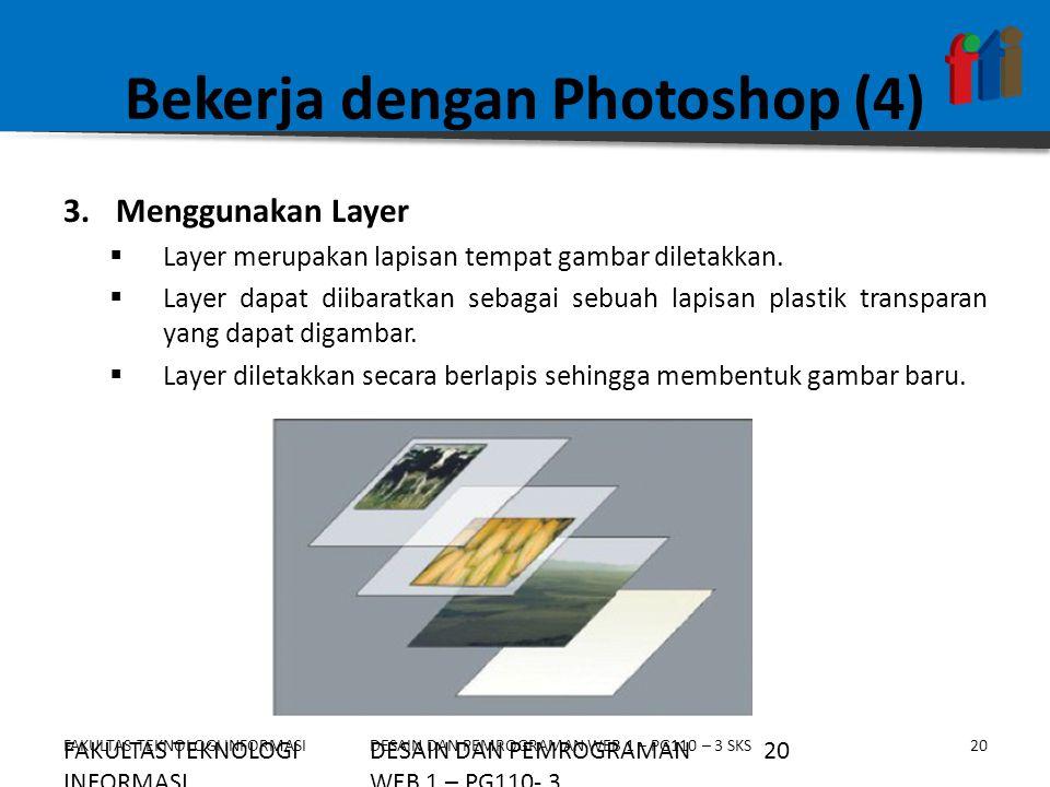 FAKULTAS TEKNOLOGI INFORMASI21DESAIN DAN PEMROGRAMAN WEB 1 – PG110 – 3 SKS Bekerja dengan Photoshop (5)  Palet Layer Adobe Photoshop menyediakan palet layer untuk memudahkan penggunaan dan pengaturan layer.