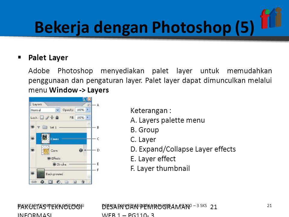 FAKULTAS TEKNOLOGI INFORMASI21DESAIN DAN PEMROGRAMAN WEB 1 – PG110 – 3 SKS Bekerja dengan Photoshop (5)  Palet Layer Adobe Photoshop menyediakan pale