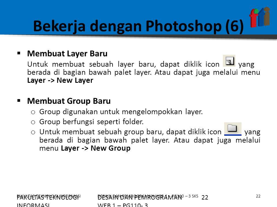 FAKULTAS TEKNOLOGI INFORMASI22DESAIN DAN PEMROGRAMAN WEB 1 – PG110 – 3 SKS Bekerja dengan Photoshop (6)  Membuat Layer Baru Untuk membuat sebuah laye