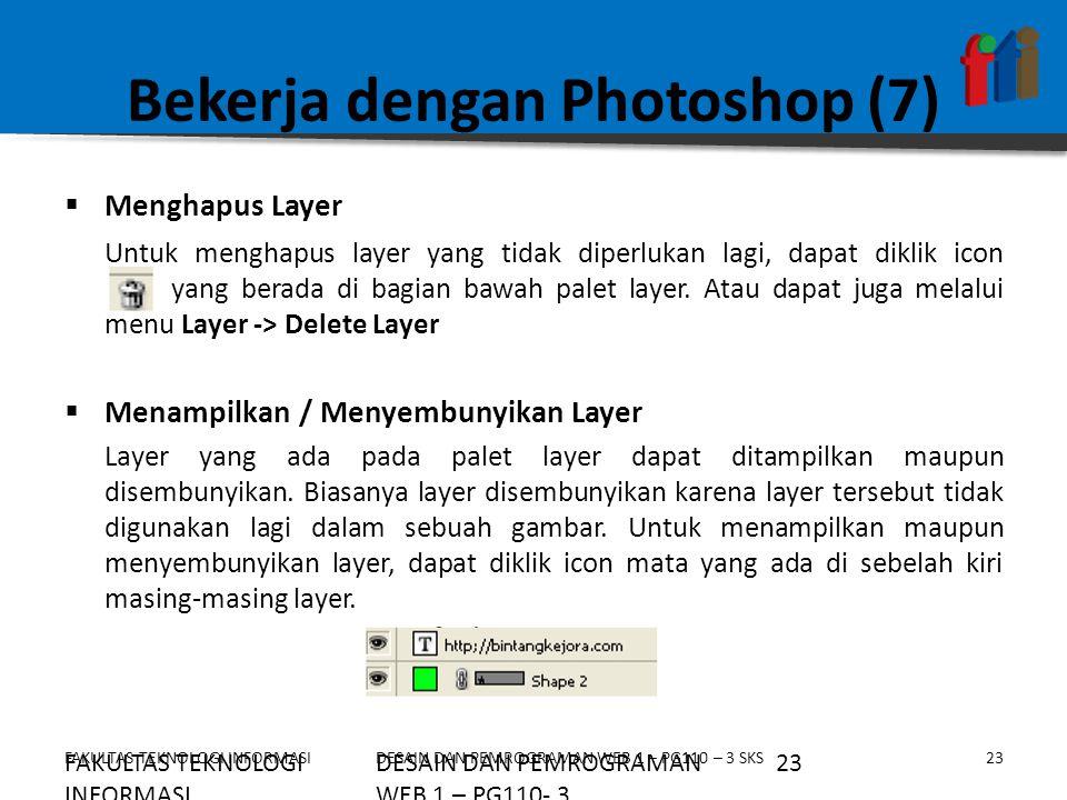 FAKULTAS TEKNOLOGI INFORMASI23DESAIN DAN PEMROGRAMAN WEB 1 – PG110 – 3 SKS Bekerja dengan Photoshop (7)  Menghapus Layer Untuk menghapus layer yang t