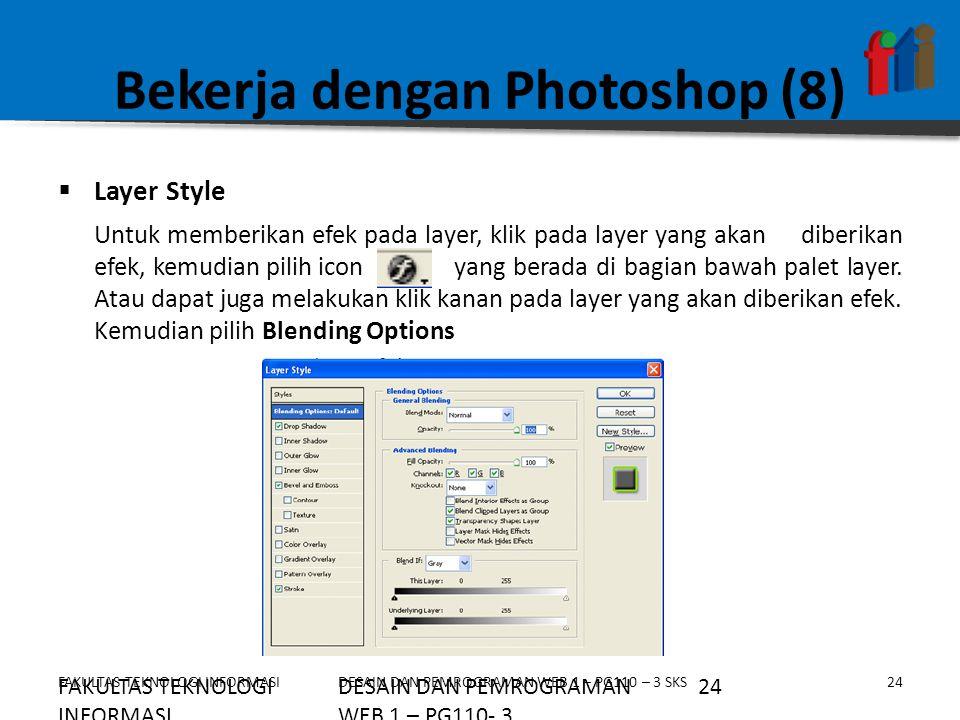 FAKULTAS TEKNOLOGI INFORMASI24DESAIN DAN PEMROGRAMAN WEB 1 – PG110 – 3 SKS Bekerja dengan Photoshop (8)  Layer Style Untuk memberikan efek pada layer