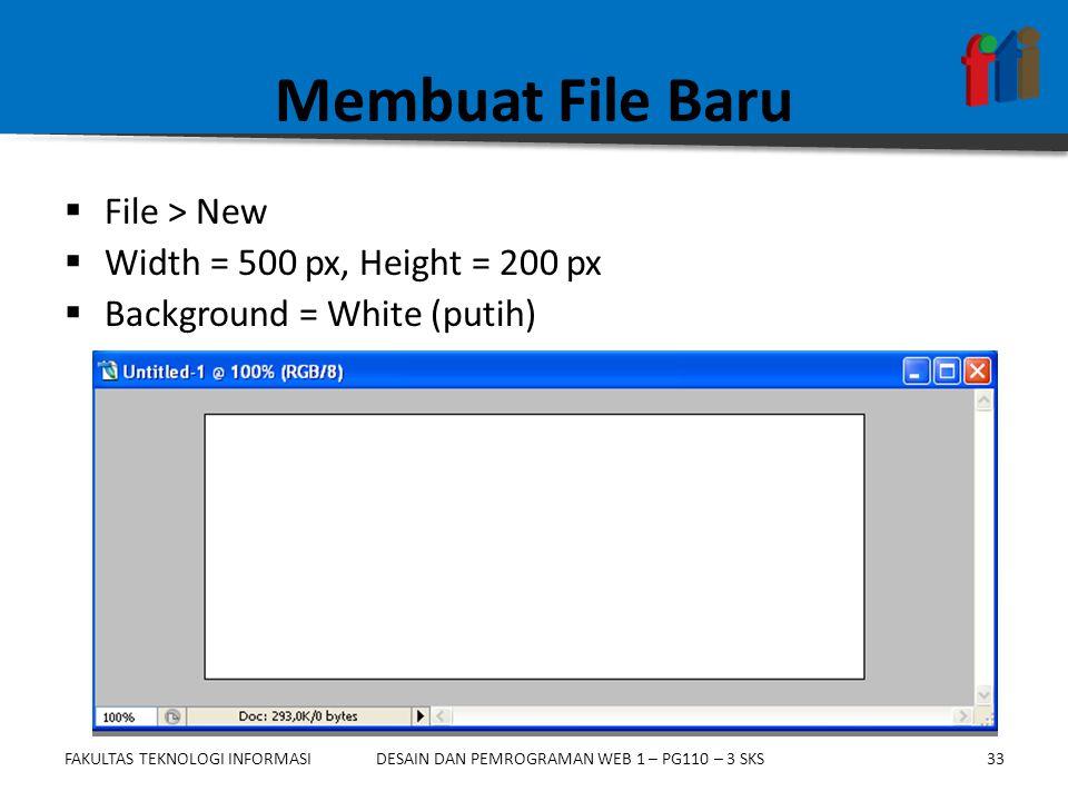 FAKULTAS TEKNOLOGI INFORMASI33DESAIN DAN PEMROGRAMAN WEB 1 – PG110 – 3 SKS Membuat File Baru  File > New  Width = 500 px, Height = 200 px  Backgrou