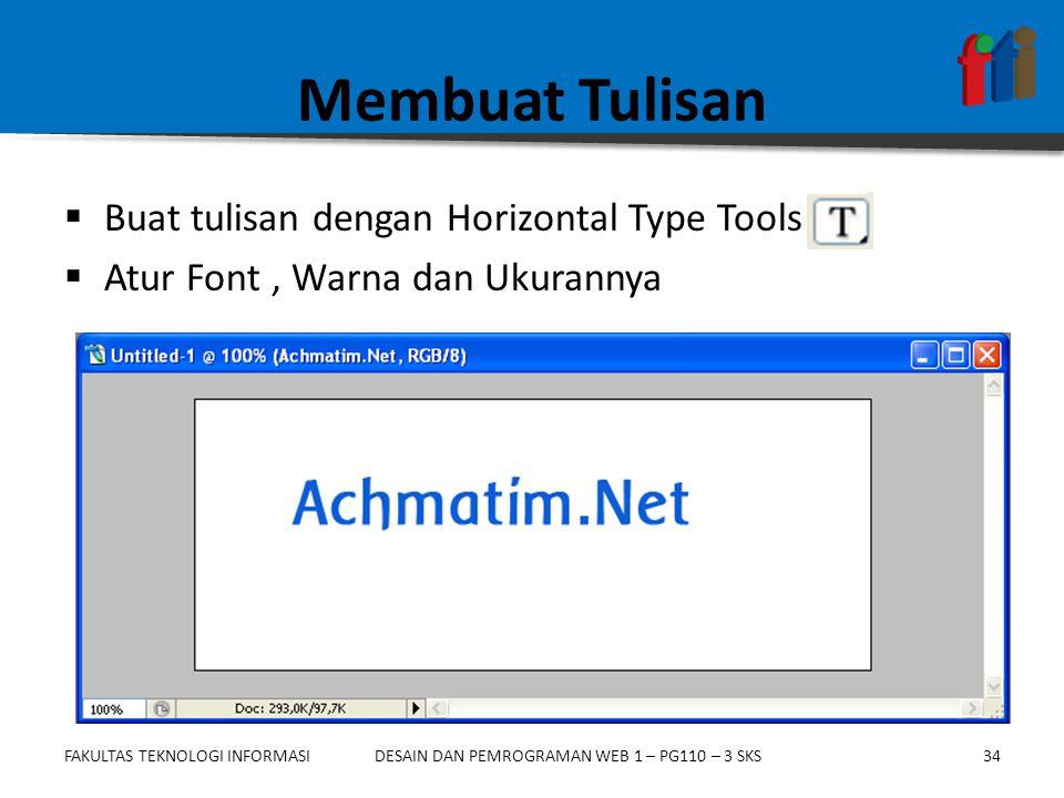 FAKULTAS TEKNOLOGI INFORMASI34DESAIN DAN PEMROGRAMAN WEB 1 – PG110 – 3 SKS Membuat Tulisan  Buat tulisan dengan Horizontal Type Tools  Atur Font, Wa