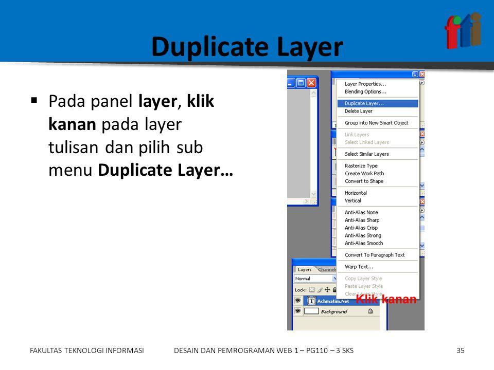 FAKULTAS TEKNOLOGI INFORMASI35DESAIN DAN PEMROGRAMAN WEB 1 – PG110 – 3 SKS Duplicate Layer  Pada panel layer, klik kanan pada layer tulisan dan pilih