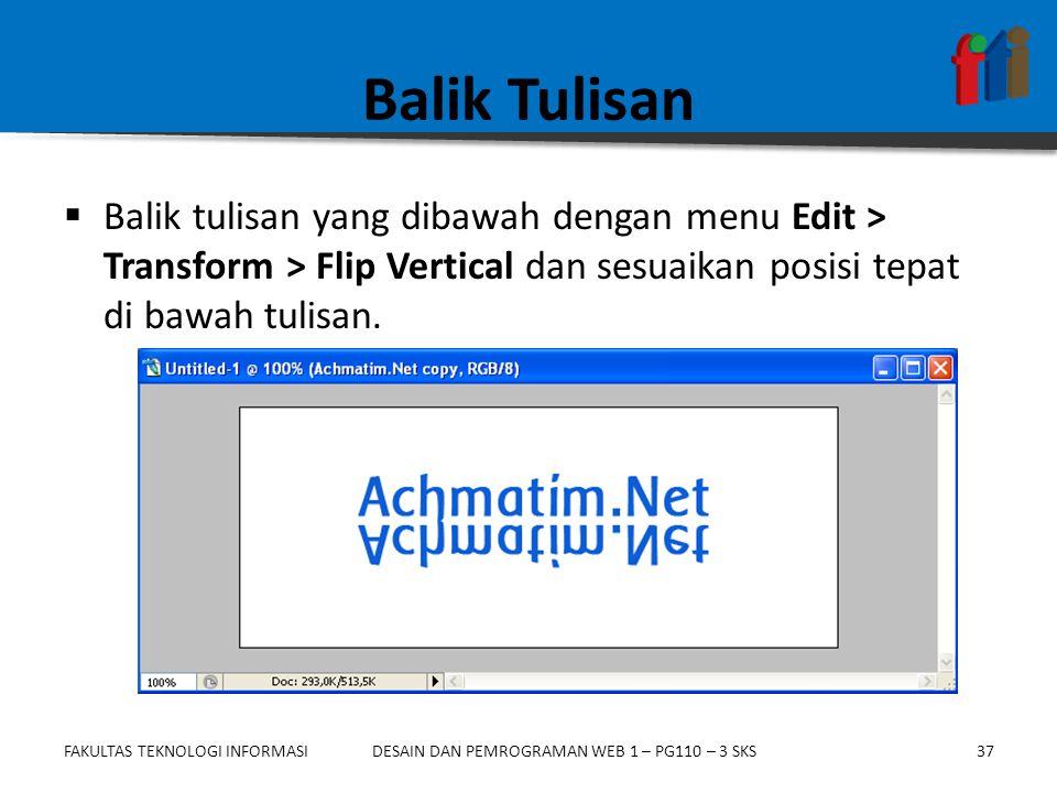 FAKULTAS TEKNOLOGI INFORMASI38DESAIN DAN PEMROGRAMAN WEB 1 – PG110 – 3 SKS Rasterize Layer  Pada layer tulisan bawah, klik kanan dan pilih sub-menu Rasterize Type.