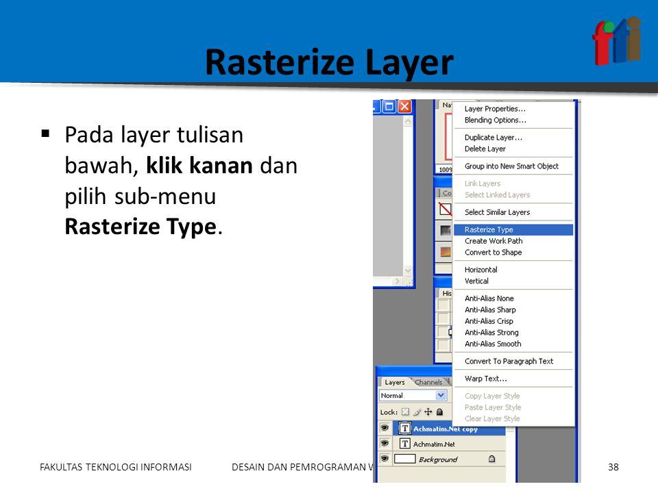 FAKULTAS TEKNOLOGI INFORMASI38DESAIN DAN PEMROGRAMAN WEB 1 – PG110 – 3 SKS Rasterize Layer  Pada layer tulisan bawah, klik kanan dan pilih sub-menu R