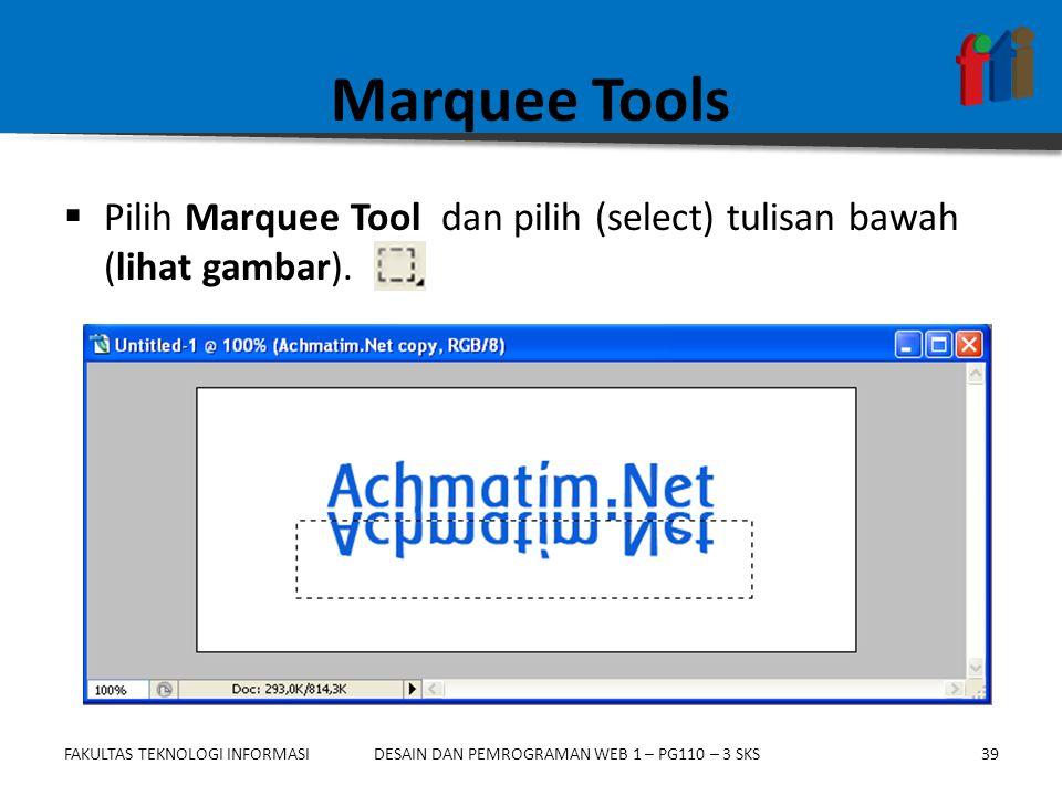 FAKULTAS TEKNOLOGI INFORMASI39DESAIN DAN PEMROGRAMAN WEB 1 – PG110 – 3 SKS Marquee Tools  Pilih Marquee Tool dan pilih (select) tulisan bawah (lihat