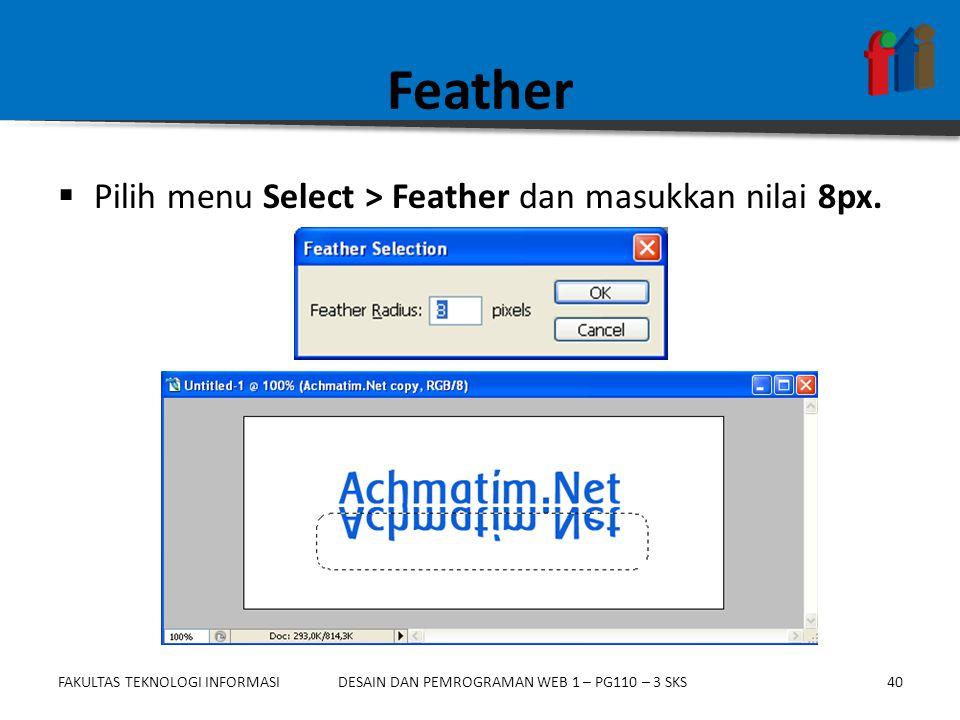 FAKULTAS TEKNOLOGI INFORMASI40DESAIN DAN PEMROGRAMAN WEB 1 – PG110 – 3 SKS Feather  Pilih menu Select > Feather dan masukkan nilai 8px.