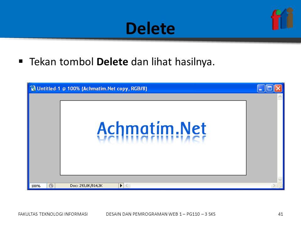 FAKULTAS TEKNOLOGI INFORMASI41DESAIN DAN PEMROGRAMAN WEB 1 – PG110 – 3 SKS Delete  Tekan tombol Delete dan lihat hasilnya.