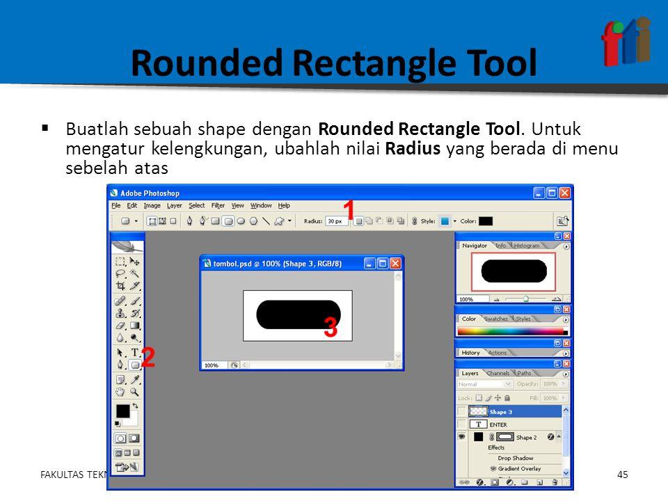 FAKULTAS TEKNOLOGI INFORMASI45DESAIN DAN PEMROGRAMAN WEB 1 – PG110 – 3 SKS Rounded Rectangle Tool  Buatlah sebuah shape dengan Rounded Rectangle Tool