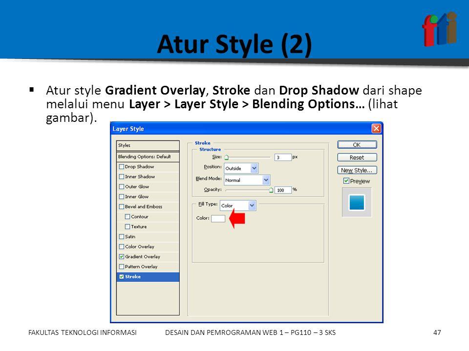 FAKULTAS TEKNOLOGI INFORMASI48DESAIN DAN PEMROGRAMAN WEB 1 – PG110 – 3 SKS Atur Style (3)  Atur style Gradient Overlay, Stroke dan Drop Shadow dari shape melalui menu Layer > Layer Style > Blending Options… (lihat gambar).