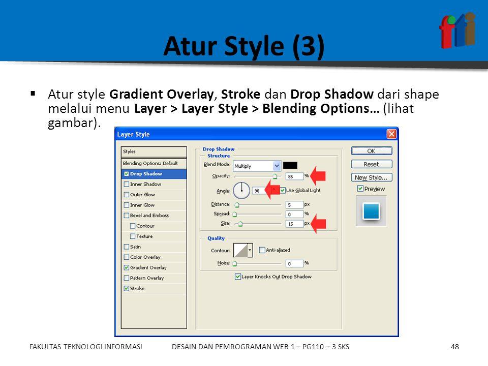 FAKULTAS TEKNOLOGI INFORMASI48DESAIN DAN PEMROGRAMAN WEB 1 – PG110 – 3 SKS Atur Style (3)  Atur style Gradient Overlay, Stroke dan Drop Shadow dari s