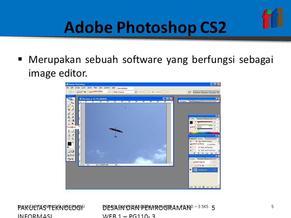 FAKULTAS TEKNOLOGI INFORMASI5DESAIN DAN PEMROGRAMAN WEB 1 – PG110 – 3 SKS Adobe Photoshop CS2  Merupakan sebuah software yang berfungsi sebagai image