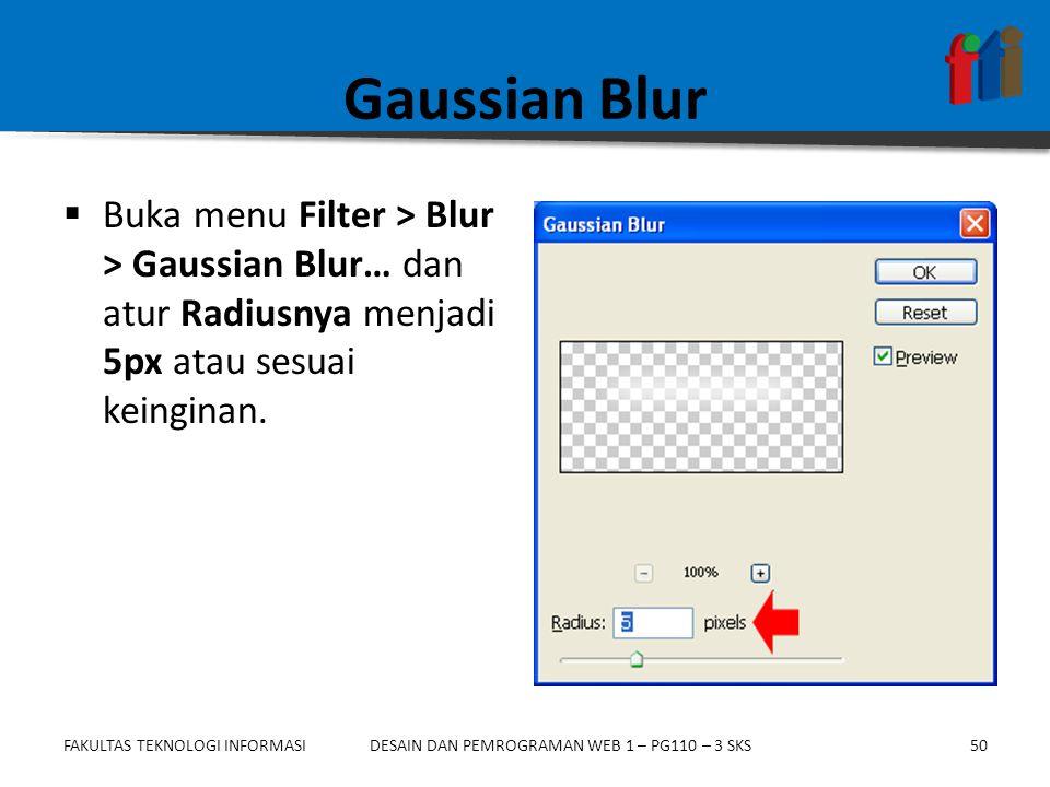 FAKULTAS TEKNOLOGI INFORMASI50DESAIN DAN PEMROGRAMAN WEB 1 – PG110 – 3 SKS Gaussian Blur  Buka menu Filter > Blur > Gaussian Blur… dan atur Radiusnya