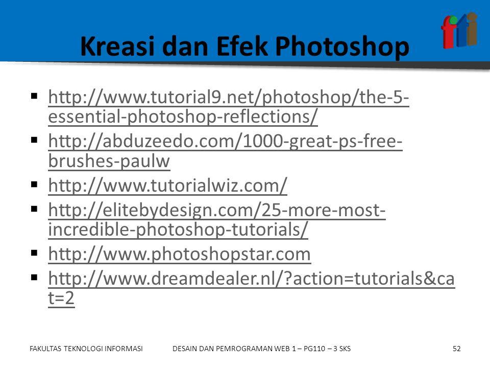 FAKULTAS TEKNOLOGI INFORMASI52DESAIN DAN PEMROGRAMAN WEB 1 – PG110 – 3 SKS Kreasi dan Efek Photoshop  http://www.tutorial9.net/photoshop/the-5- essen