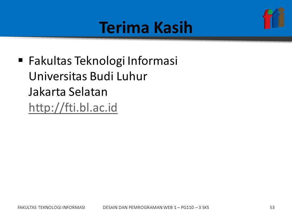 FAKULTAS TEKNOLOGI INFORMASI53DESAIN DAN PEMROGRAMAN WEB 1 – PG110 – 3 SKS Terima Kasih  Fakultas Teknologi Informasi Universitas Budi Luhur Jakarta