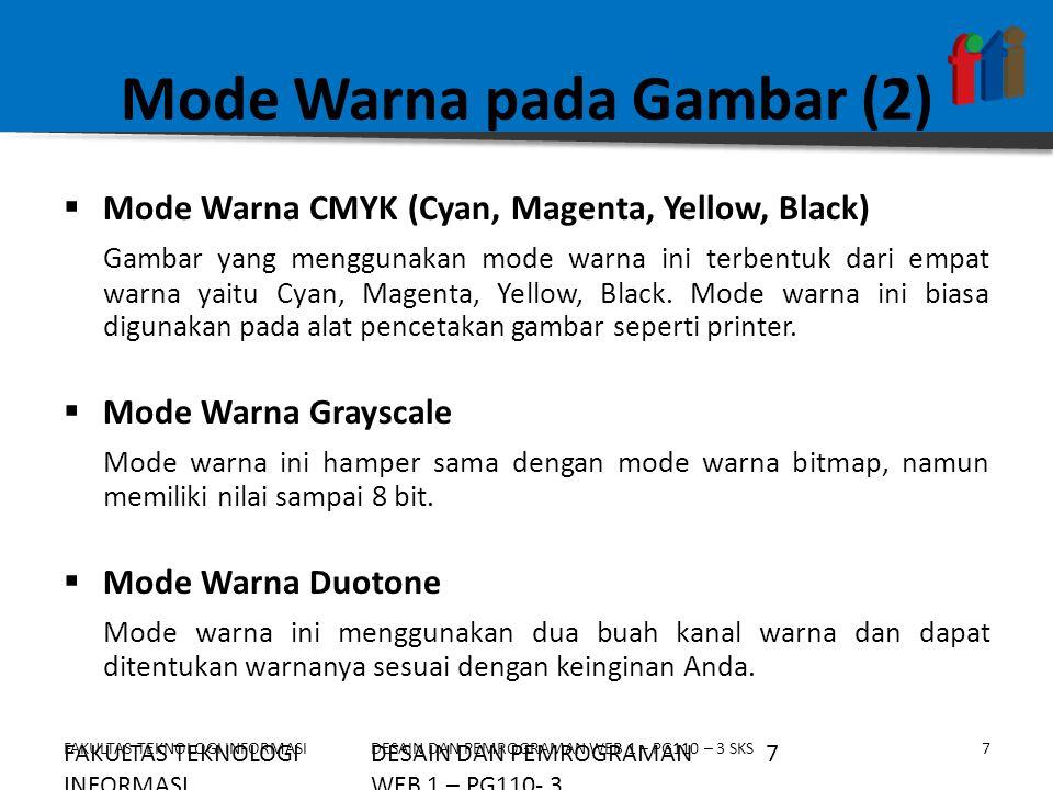 FAKULTAS TEKNOLOGI INFORMASI7DESAIN DAN PEMROGRAMAN WEB 1 – PG110 – 3 SKS Mode Warna pada Gambar (2)  Mode Warna CMYK (Cyan, Magenta, Yellow, Black)