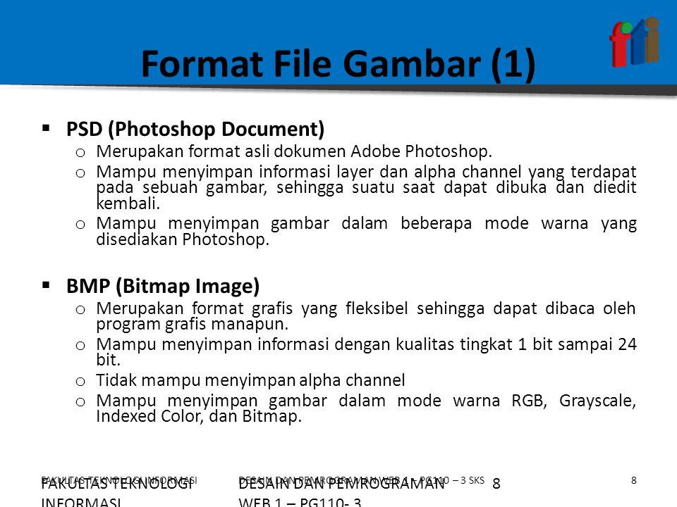 FAKULTAS TEKNOLOGI INFORMASI9DESAIN DAN PEMROGRAMAN WEB 1 – PG110 – 3 SKS Format File Gambar (2)  JPG/JPEG (Joint Photographic Expert Group) o Mampu mengkompres objek dengan tingkat kualitas sesuai dengan pilihan yang disediakan.