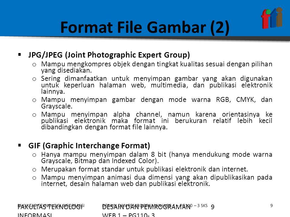 FAKULTAS TEKNOLOGI INFORMASI10DESAIN DAN PEMROGRAMAN WEB 1 – PG110 – 3 SKS Format File Gambar (3)  TIFF (Tagged Image Format File) o Mampu menyimpan gambar dengan kualitas hingga 32 bit.