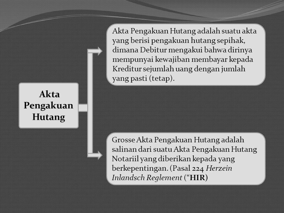 Akta Pengakuan Hutang Grosse Akta Pengakuan Hutang adalah salinan dari suatu Akta Pengakuan Hutang Notariil yang diberikan kepada yang berkepentingan.