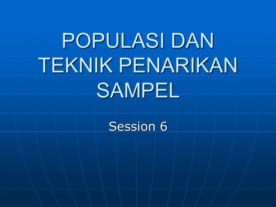 POPULASI DAN TEKNIK PENARIKAN SAMPEL Session 6