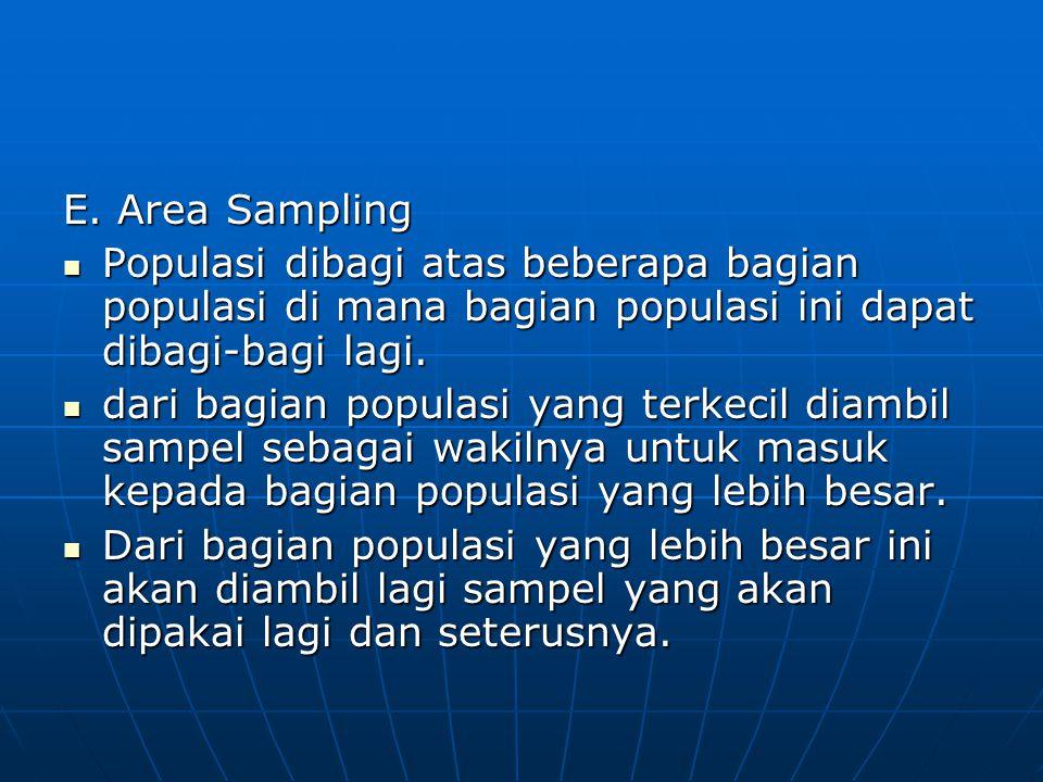 E. Area Sampling  Populasi dibagi atas beberapa bagian populasi di mana bagian populasi ini dapat dibagi-bagi lagi.  dari bagian populasi yang terke