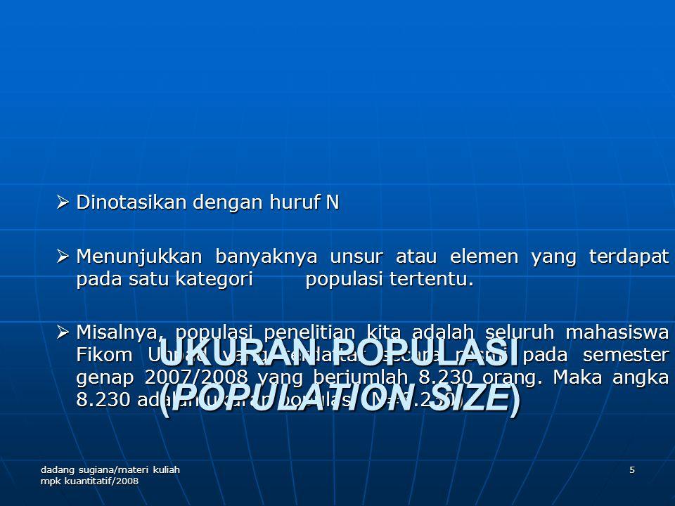 SENSUS • Jika ukuran populasi penelitian kita relatif tidak besar, maka sebaiknya kita menggunakan seluruh unsur populasi sebagai sumber data (responden).