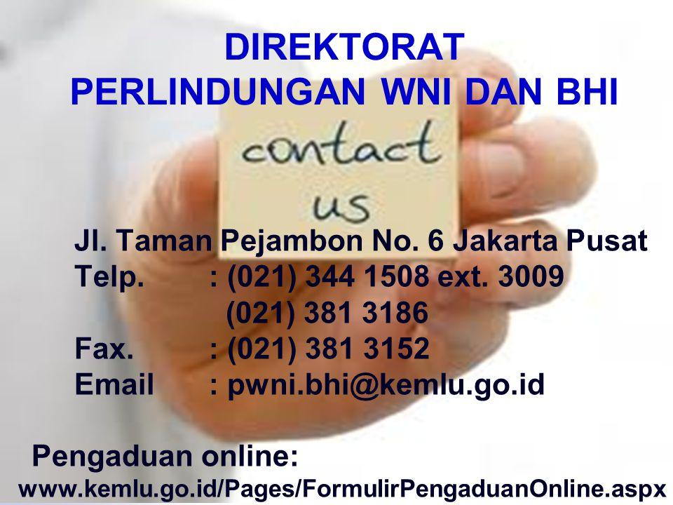 DIREKTORAT PERLINDUNGAN WNI DAN BHI Jl. Taman Pejambon No. 6 Jakarta Pusat Telp. : (021) 344 1508 ext. 3009 (021) 381 3186 Fax. : (021) 381 3152 Email