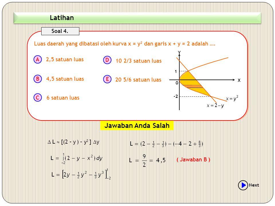 Luas daerah yang dibatasi oleh kurva x = y 2 dan garis x + y = 2 adalah …. A B C D E Soal 4. 2,5 satuan luas 4,5 satuan luas 6 satuan luas 10 2/3 satu