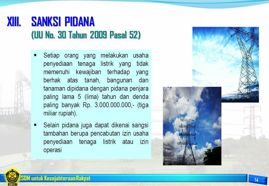 ESDM untuk Kesejahteraan Rakyat XIII.SANKSI PIDANA (UU No. 30 Tahun 2009 Pasal 52)  Setiap orang yang melakukan usaha penyediaan tenaga listrik yang