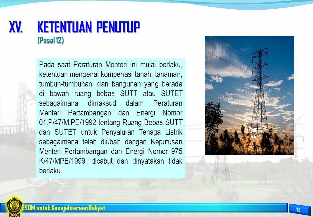 ESDM untuk Kesejahteraan Rakyat XV.KETENTUAN PENUTUP (Pasal 12) Pada saat Peraturan Menteri ini mulai berlaku, ketentuan mengenai kompenasi tanah, tan