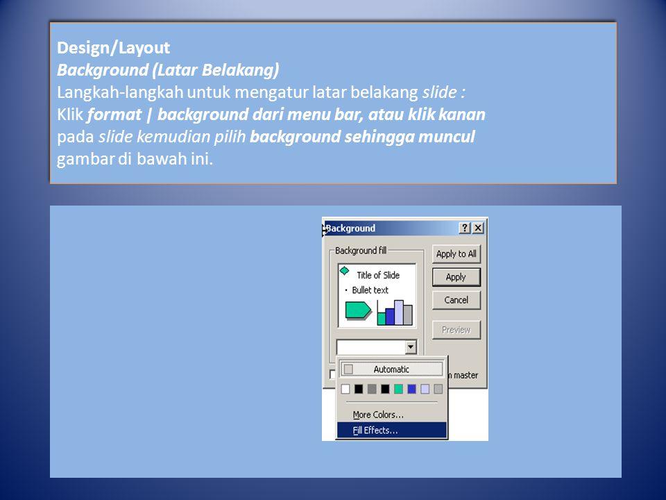Design/Layout Background (Latar Belakang) Langkah-langkah untuk mengatur latar belakang slide : Klik format | background dari menu bar, atau klik kana