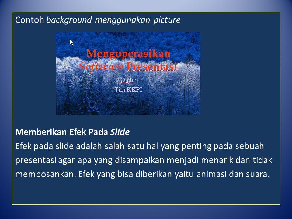 Contoh background menggunakan picture Memberikan Efek Pada Slide Efek pada slide adalah salah satu hal yang penting pada sebuah presentasi agar apa ya